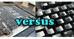 "A close-up of a movable type machine is on the left, a close-up of a keyboard is on the right. The word ""versus"" is written in the middle."