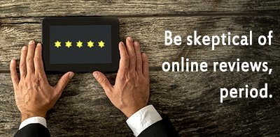 Be Skeptical of Online Reviews