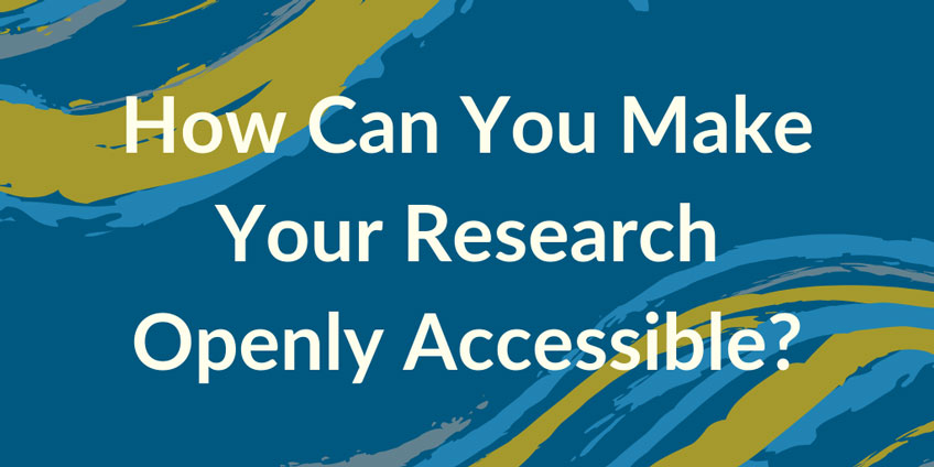 How Can You Make Your Research Openly Accessible?