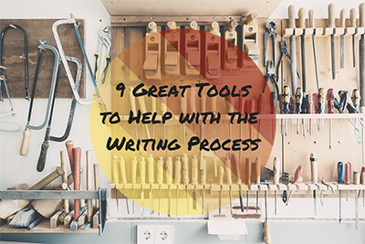"The title, ""9 Great Tools to Help with the Writing Process"" is overlayed on a picture of carpentry tools in a workshop."